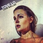 Tove Lo - Love Ballad
