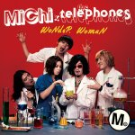 MiChi x The Telephones - WoNdeR WomaN