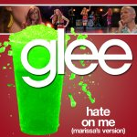 The Glee Project - Hate On Me